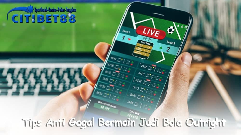 Tips Anti Gagal Bermain Judi Bola Outright